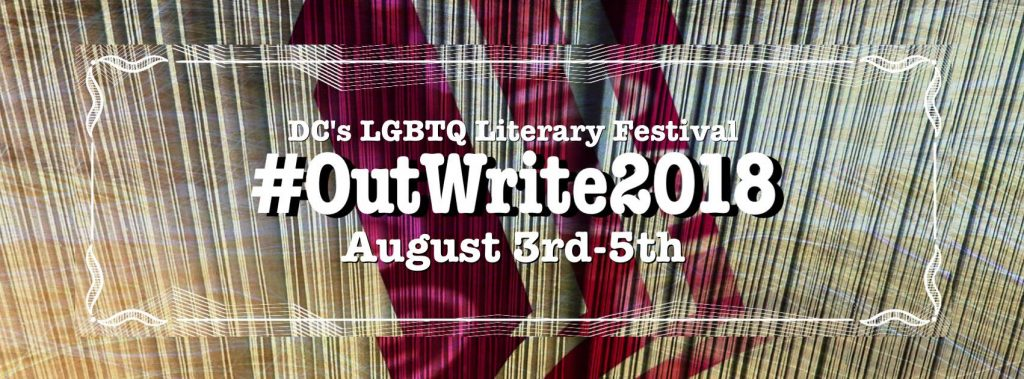 "Graphic saying ""DC's LGBTQ Literary Festival #OutWrite2018 August 3-5"""