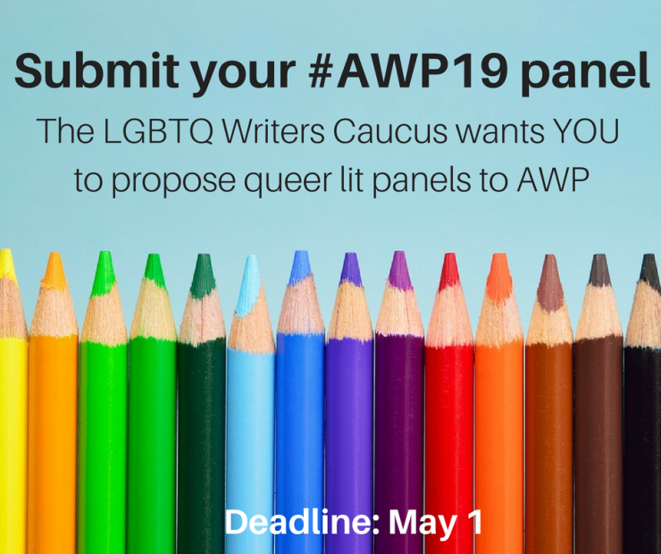 "Graphic saying ""Submit your #AWP19 panel. The LGBTQ Writers Caucus wants YOU to propose queer lit panels to AWP. Deadline: May 1"""
